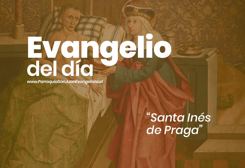 Evangelio del Día - Memoria de Santa Inés de Praga 02 de Marzo